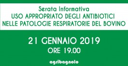 Serata Informativa: Uso appropriato degli antibiotici nelle patologie respiratorie del bovino   21 Gennaio 2019 ore 19.00